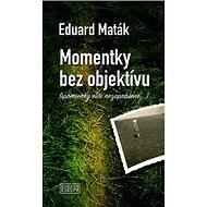 Momentky bez objektívu: spomienky ešte nezaprášené... - Kniha