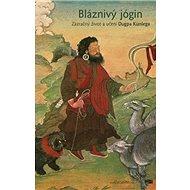 Bláznivý jógin: Zázračný život a učení Dugpa Künlega - Kniha