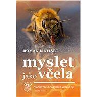 Myslet jako včela: včelařství bez rojů a varroázy - Kniha