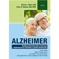 Alzheimer: Rodinný průvodce péčí o nemocné s Alzheimerovou chorobou a jinými demencemi - Kniha