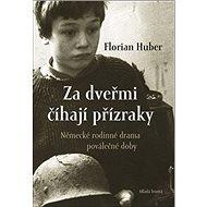 Za dveřmi číhají přízraky: Německé rodinné drama poválečné doby - Kniha