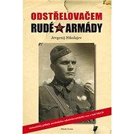Odstřelovačem Rudé armády: Autentický příběh sovětského odstřelovačského esa zřad NKVD