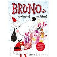Bruno a vánoční nadělení: Neobyčejný pejsek s neobyčejným životem! - Kniha