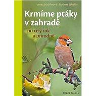 Krmíme ptáky vzahradě: po celý rok a přírodně - Kniha