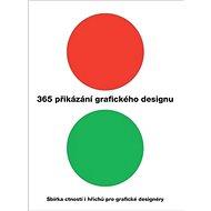 365 přikázání grafického designu: Sbírka ctností i hříchů pro grafické designéry - Kniha