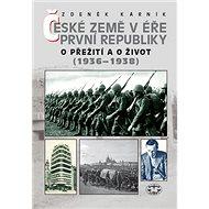 České země v éře První republiky 1936-1938: O přežití a o život - Kniha