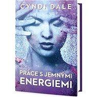 Práce s jemnými energiemi - Kniha