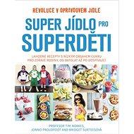 Super jídlo pro superděti: Revoluce v opravdovém jídle - Kniha