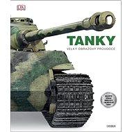 Tanky Velký obrazový průvodce: Největší stoje minulosti i nejnovější tanky - Kniha