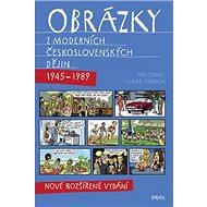 Obrázky z moderních československých dějin (1945–1989): Nové rozšířené vydání - Kniha