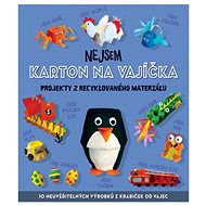 Nejsem karton na vajíčka: Projekty z recyklovaného materiálu - Kniha