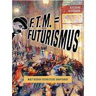 F. T. M. = Futurismus: Malý bedekr futuristické avantgardy