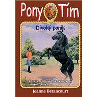 Pony tím Divoký poník: Podarí sa Pam a jej priateľkám skrotiť divokého poníka? - Kniha