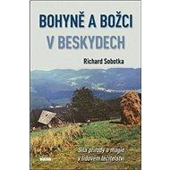 Bohyně a božci v Beskydech: Síla přírody a magie v lidovém léčitelství - Kniha