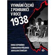 Vyhnání Čechů z pohraničí v roce 1938: Kniha vzpomínek s obrazovou přílohou Jaroslava Čvančary - Kniha