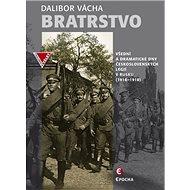 Bratrstvo: Všední a dramatické dny československých legií v Rusku (1914–1918) - Kniha