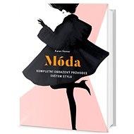 Móda: Kompletní obrazový průvodce světem stylu - Kniha