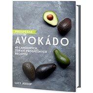 Prospěšné avokádo: 40 lahodných, zdraví prospěšných receptů - Kniha