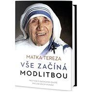 Vše začíná modlitbou: Meditace o duchovním životě pro lidi všech vyznání - Kniha