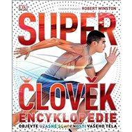 Super člověk Encyklopedie: Objevte úžasné schopnosti vašeho těla
