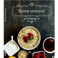 Super snídaně: pro 50 příjemných rán