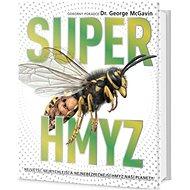 Super hmyz: Největší, nejrychlejší a nejnebezpečnější hmyz naší planety - Kniha