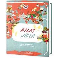 Atlas jídla: Objev chutě a tradice všech světových kuchyní - Kniha