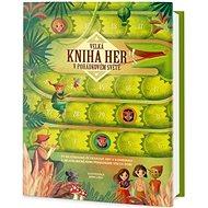 Velká kniha her v pohádkovém světě: Ty nejzábavnější deskové hry v kombinaci s nejoblíbenějšími pohá - Kniha