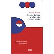 Střední Evropa je jako pták s očima vzadu: O české minulosti a přítomnosti - Kniha