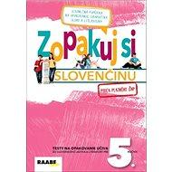 Zopakuj si slovenčinu 5: Testy na opakovanie učiva zo slovenského jazyka a literatúry pre 5. ročník - Kniha