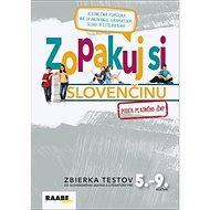 Zopakuj si slovenčinu: Zbierka testov zo slovenského jazyka a literatúry pre 5.-9. ročník - Kniha