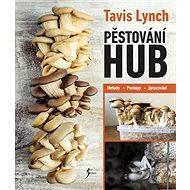 Pěstování hub: Metody, postupy, zpracování - Kniha