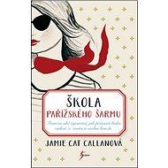 Kniha Škola pařížského šarmu: Francouzská tajemství, jak pěstovat lásku, radost ze života a osobní kouzlo - Kniha