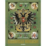 Habsburská monarchie: Dějiny Rakouska-Uherska slovem i obrazem