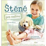 Štěně pro rodinu: Jak fungovat s dítětem a psem - Kniha