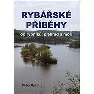 Rybářské příběhy od rybníků, přehrad a moří - Kniha