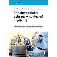 Principy radiační ochrany v nukleární medicíně: a dalších oblastech práce s otevřenými radioaktivním - Kniha