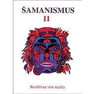 Šamanismus II: Rozšířená vize reality - Kniha