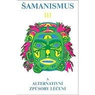 Šamanismus III: Šamanismus a alternativní způsoby léčení - Kniha
