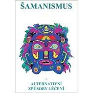 Šamanismus IV: Šamanismus a alternativní způsoby léčení - Kniha