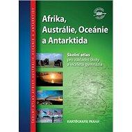 Afrika, Austrálie, Oceánie a Antarktida: Školní atlas pro základní školy a víceletá gymnázia - Kniha