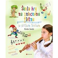 Škola hry na zobcovou flétnu: Se skřítkem Toníkem - Kniha