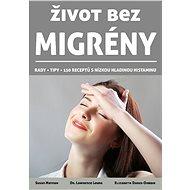 Život bez migrény: Rady, tipy, 150 receptů s nízkou hladinou histaminu - Kniha