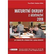 Maturitní okruhy z účetnictví 2018: pro studenty OA a středních škol s výukou účetnictví - Kniha