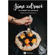 Jíme zdravě ve městě i na venkově: Příběhy kuchařů, jako jste vy - Kniha