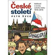 České století: Události a zvraty našeho státu 1918-2018 - Kniha