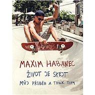 Maxim Habanec: Život je skejt - Kniha