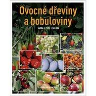 Ovocné dřeviny a bobuloviny: Sadba, péče, sklizeň - Kniha
