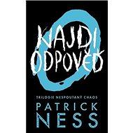 Najdi odpověď: Trilogie Nespoutaný chaos - Kniha