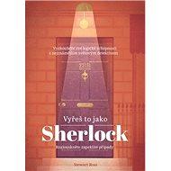 Vyřeš to jako Sherlock: Vyzkoušejte své logické schopnosti s neznámějším světovým detektivem - Kniha
